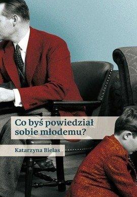 Co byś powiedział sobie młodemu?