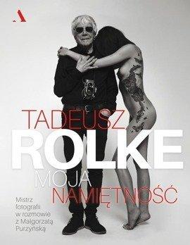 Tadeusz Rolke. Moja namiętność